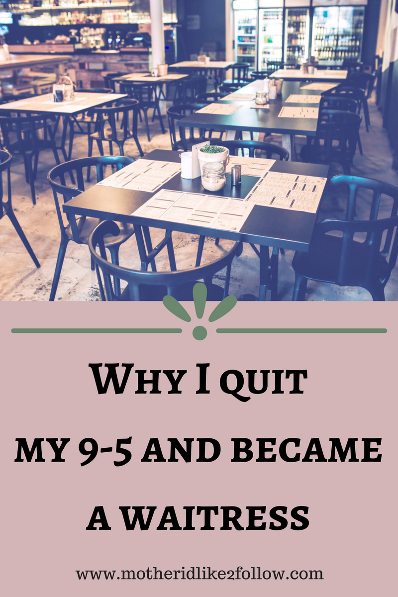 Why I Quit My 9 to 5 And Became A Waitress