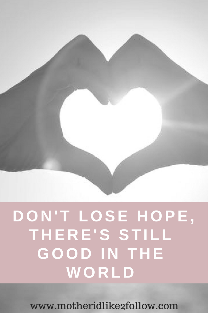 Don't Lose Hope, There's Still Good In The World