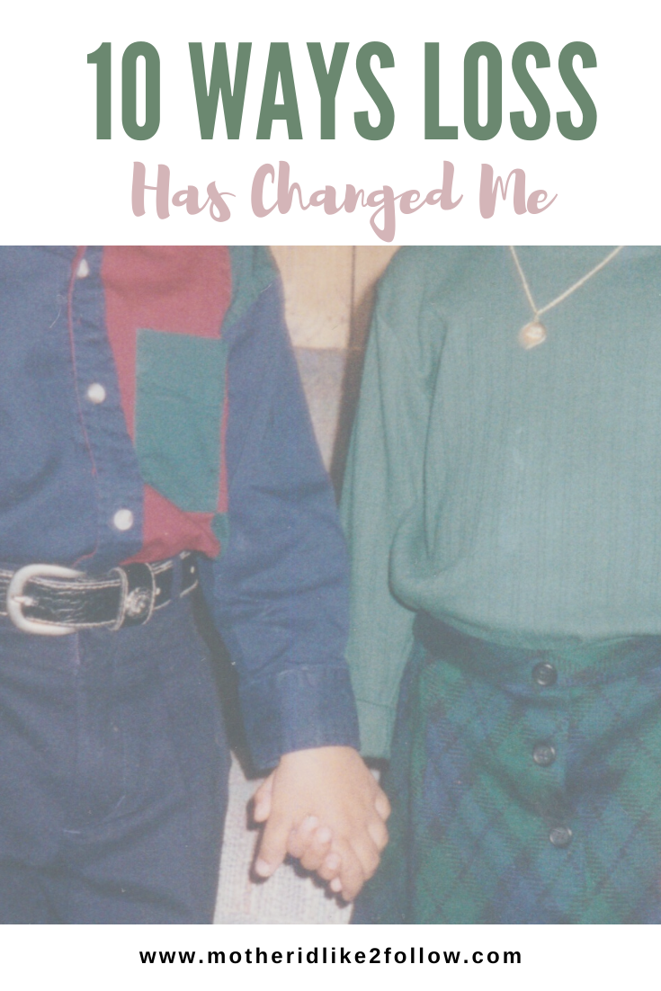 10 Ways Loss Has Changed Me